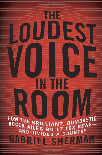 loudest-voice-in-the-room-gabriel-sherman-book-cover